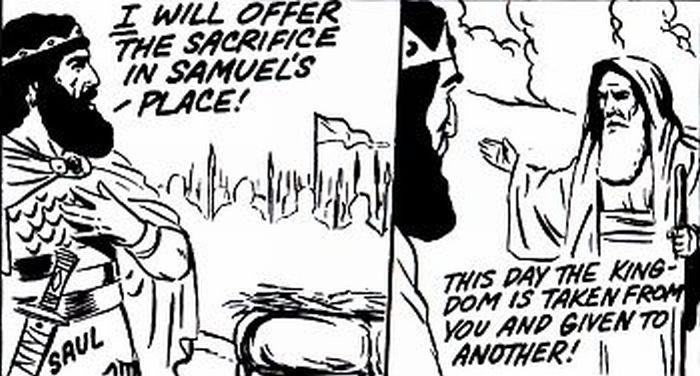 Saul offering the sacrifice instead of Samuel.